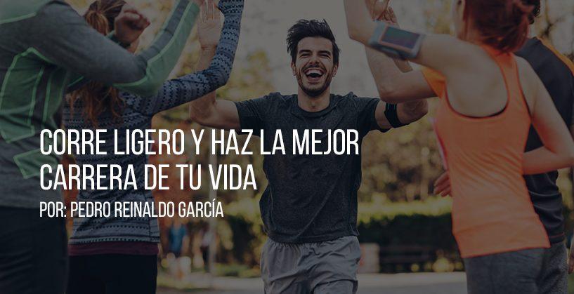 Corre Ligero y haz la Mejor Carrera de tu Vida