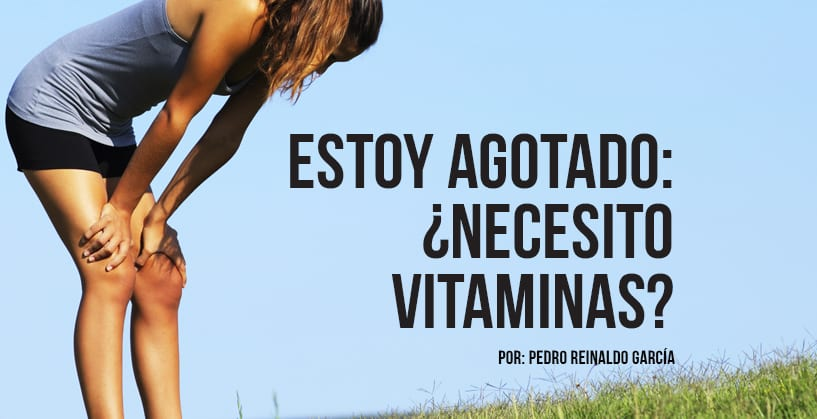 Estoy agotado: ¿Necesito vitaminas?