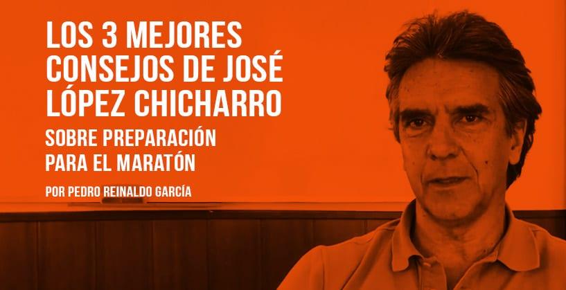 Los 3 mejores consejos de José López Chicharro sobre preparación para el Maratón